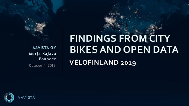 AAVISTA OY Merja Kajava Founder VELOFINLAND 2019 FINDINGS FROM CITY BIKES AND OPEN DATA October 4, 2019