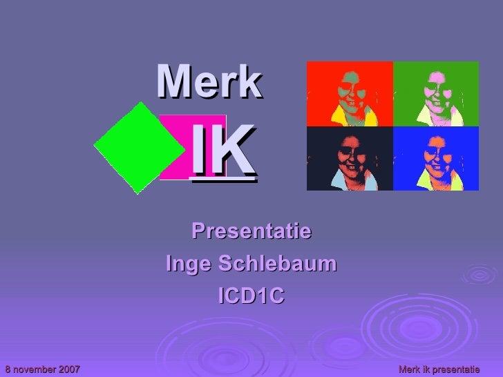 Merk  IK Presentatie Inge Schlebaum ICD1C