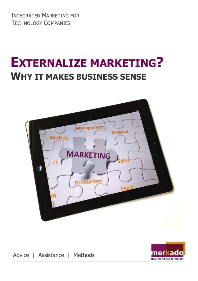When outsourced marketing makes sense merkadoservices.com 11 EXTERNALIZE MARKETING? WHY IT MAKES BUSINESS SENSE INTEGRATED...