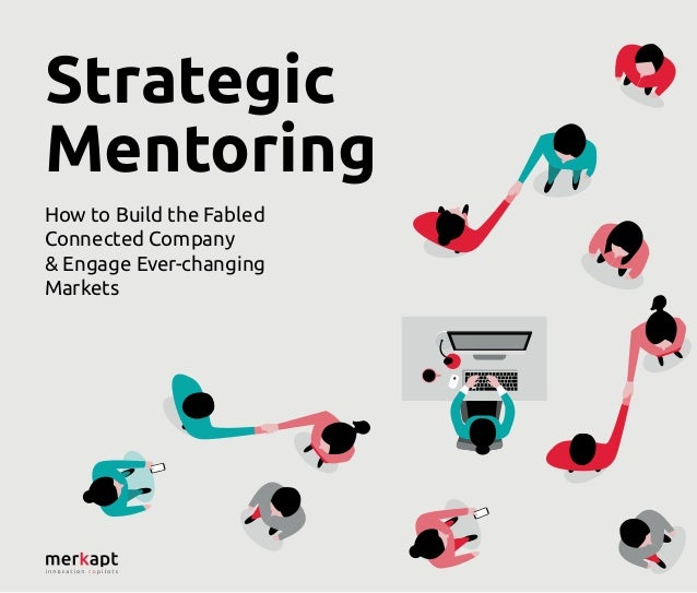 Strategic Mentoring How to Build the Fabled Connected Company & Engage Ever-changing Markets