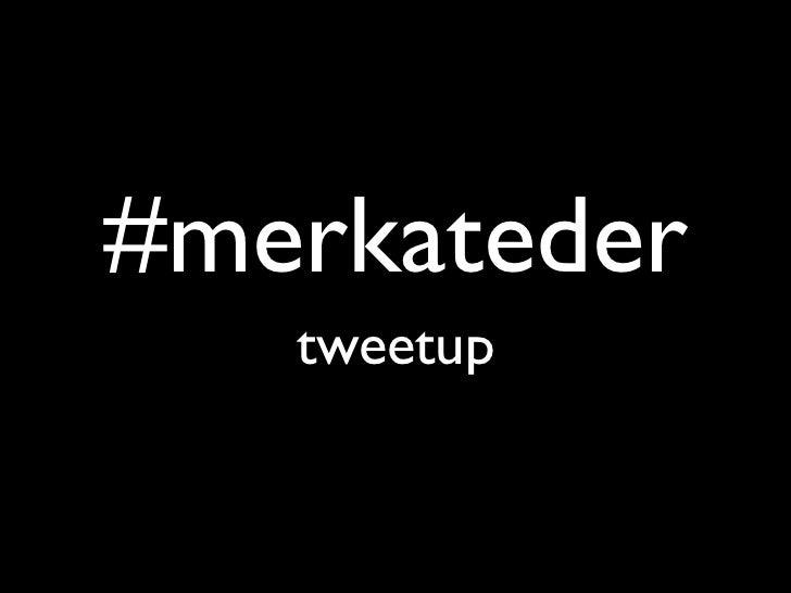 #merkateder   tweetup