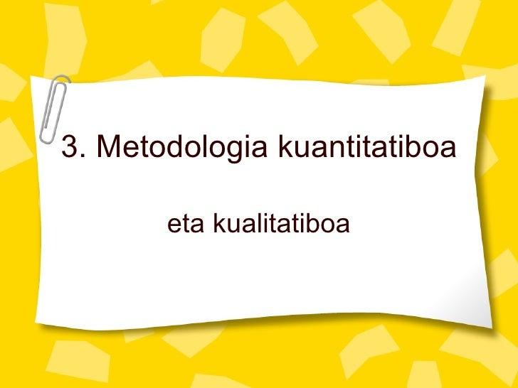3. Metodologia kuantitatiboa eta kualitatiboa