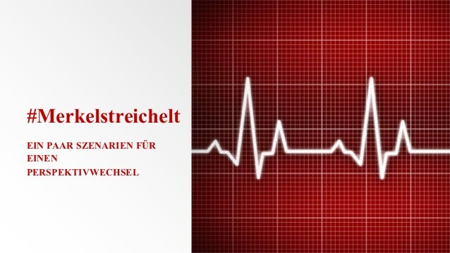 #Merkelstreichelt EIN PAAR SZENARIEN FÜR EINEN PERSPEKTIVWECHSEL