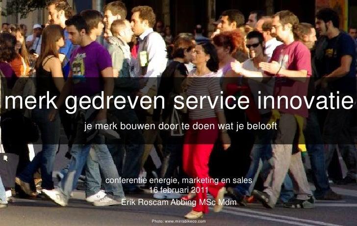 merkgedreven service innovatie<br /> je merkbouwen door tedoenwat je belooft<br />conferentieenergie, marketing en sales <...