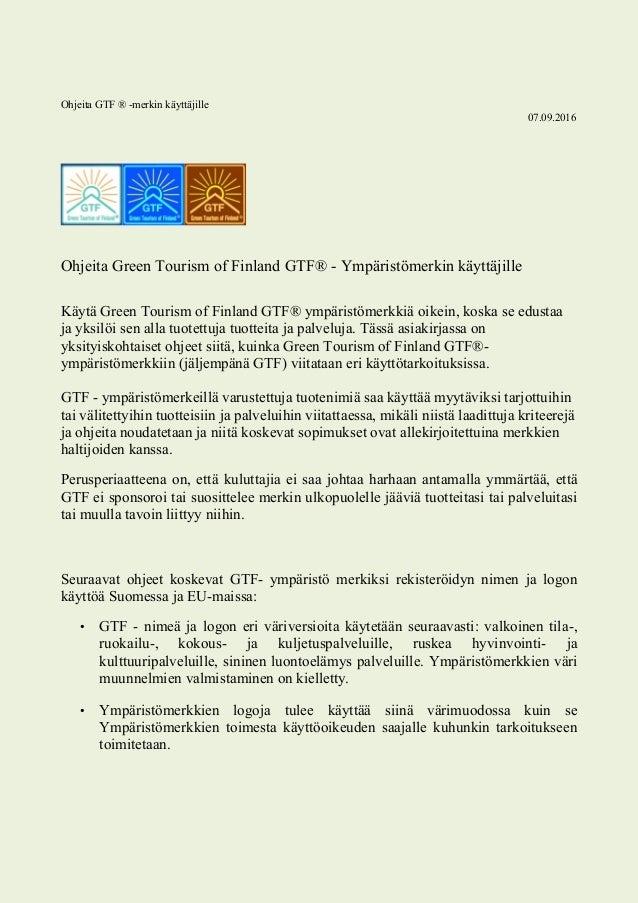 Ohjeita GTF ® -merkin käyttäjille 07.09.2016 Ohjeita Green Tourism of Finland GTF® - Ympäristömerkin käyttäjille Käytä Gre...