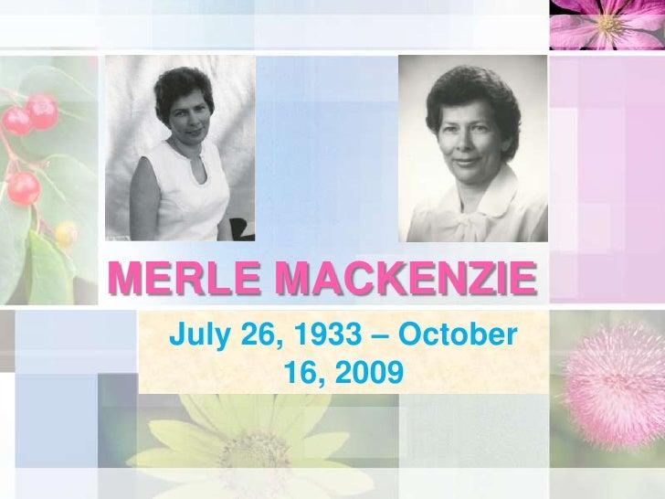 MERLE MACKENZIE<br />July 26, 1933 – October 16, 2009<br />