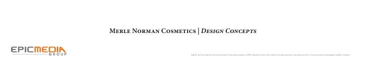 Merle Norman Cosmetics | Design Concepts                         ©2010. All the artwork in this document is the sole prope...