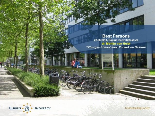 Best Persons 22-05-2014, Socius Innovatiefestival dr. Merlijn van Hulst Tilburgse School voor Politiek en Bestuur