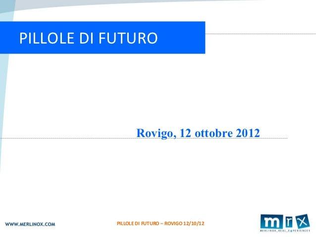 1PILLOLE DI FUTURO                  Rovigo, 12 ottobre 2012           PILLOLE DI FUTURO – ROVIGO 12/10/12