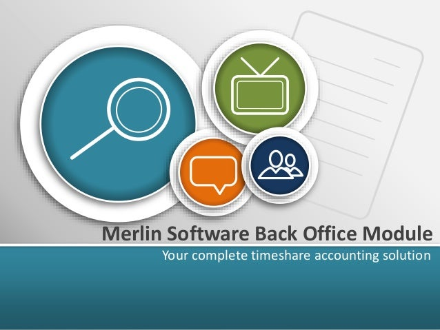 Merlin Software Back Office Module Your complete timeshare accounting solution