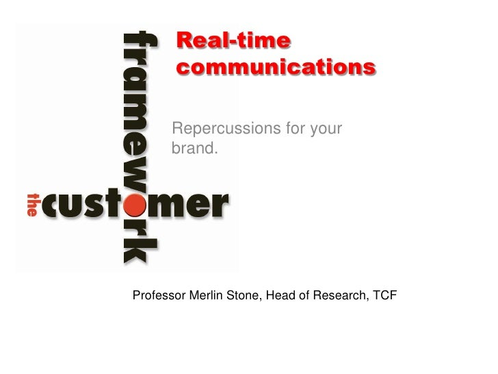 Real-time       communications      Repercussions for your      brand.Professor Merlin Stone, Head of Research, TCF
