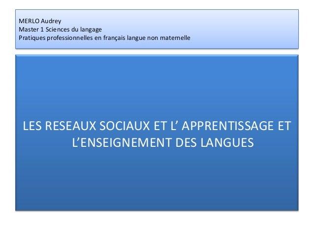 MERLO AudreyMaster 1 Sciences du langagePratiques professionnelles en français langue non maternelle LES RESEAUX SOCIAUX E...