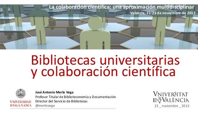 Lacolaboracióncientífica:unaaproximaciónmultidisciplinar Valencia,21‐23denoviembrede2013  Bibliotecasuniversita...