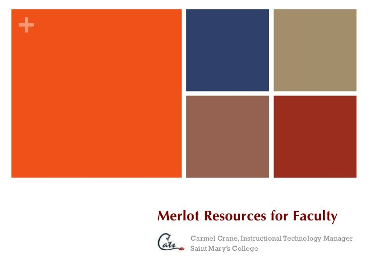 Merlot Resources for Faculty Carmel Crane, Instructional Technology Manager Saint Mary's College