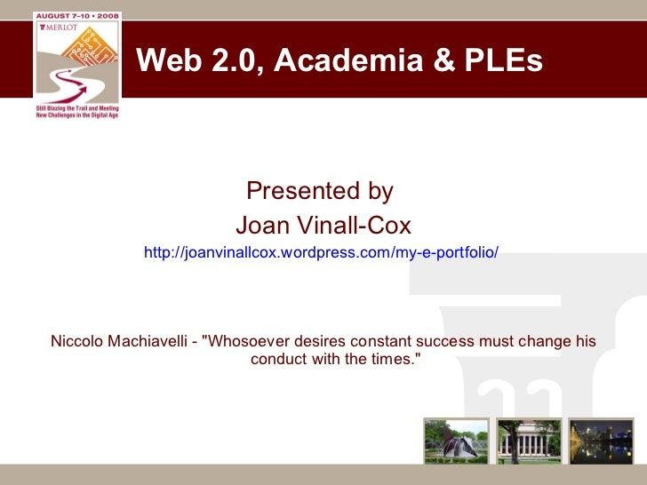 Web 2.0, Academia & PLEs <ul><li>Presented by  </li></ul><ul><li>Joan Vinall-Cox </li></ul><ul><li>http://joanvinallcox.wo...