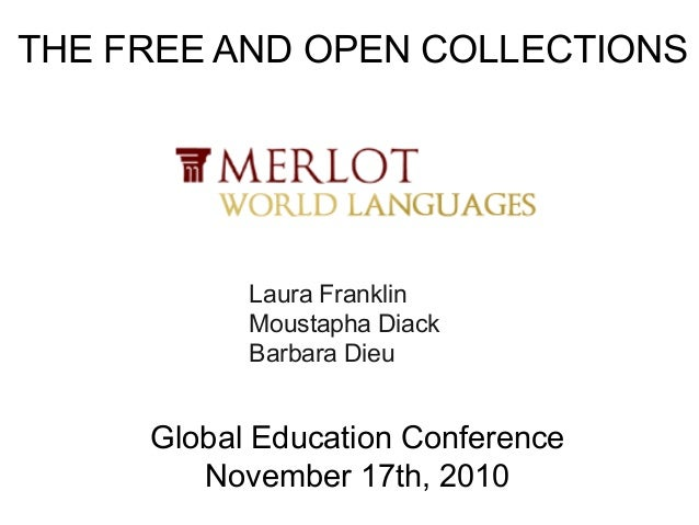 THE FREE AND OPEN COLLECTIONS Laura Franklin Moustapha Diack Barbara Dieu Global Education Conference November 17th, 2010