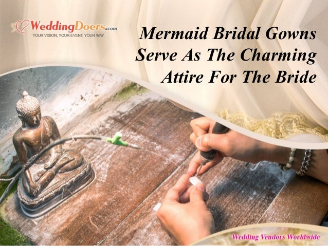 Mermaid Bridal Gowns Serve As The Charming Attire For The Bride