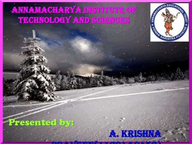 ANNAMACHARYA INSTITUTE OF TECHNOLOGY AND SCIENCES  Presented by: A. Krishna