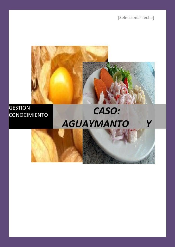 [Seleccionar fecha]     GESTION CONOCIMIENTO        CASO:                AGUAYMANTO            Y