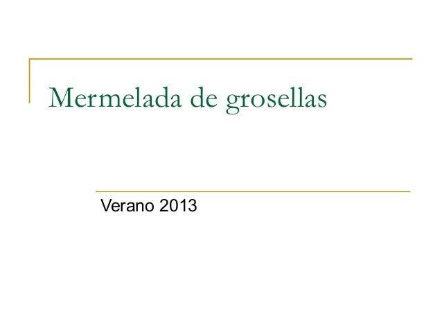 Mermelada de grosellas  Verano 2013