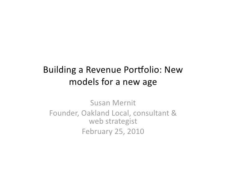 BuildingaRevenuePor0olio:New        modelsforanewage              SusanMernit  Founder,OaklandLocal,consult...