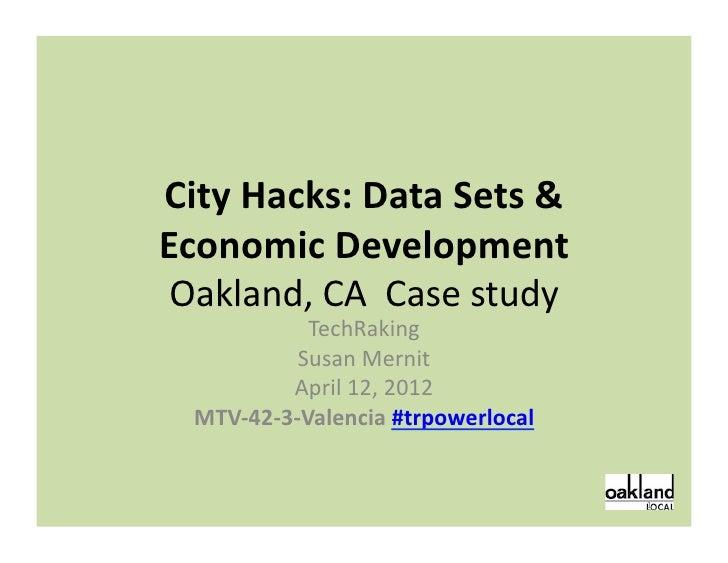 City Hacks: Data Sets & Economic Development  Oakland, CA  Case study                    TechRakin...