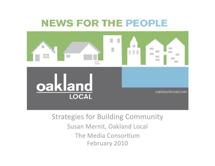 StrategiesforBuildingCommunity     SusanMernit,OaklandLocal       TheMediaConsor<um           February2010