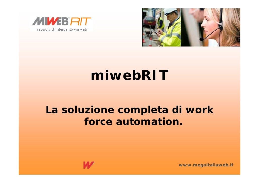 miwebRIT  La soluzione completa di work        force automation.                          www.megaitaliaweb.it