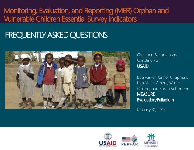 Monitoring, Evaluation, and Reporting (MER) Orphan and Vulnerable Children Essential Survey Indicators Gretchen Bachman an...