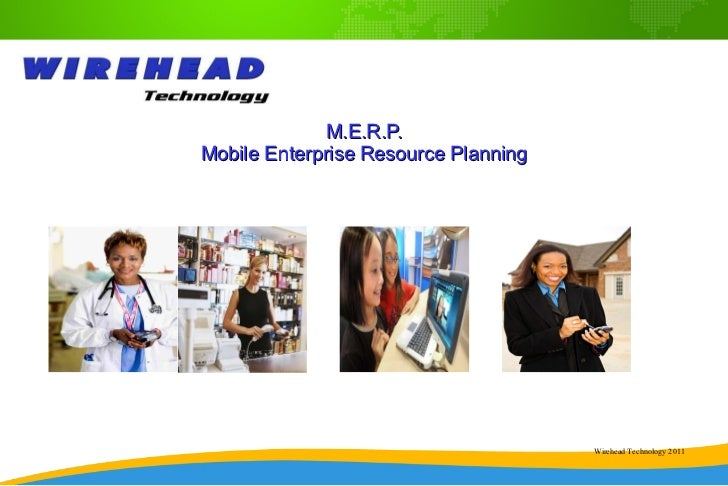 M.E.R.P. Mobile Enterprise Resource Planning Wirehead Technology 2011