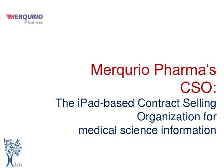 Merqurio Pharma's CSO:<br />The iPad-basedContractSellingOrganizationfor<br />medical science information <br />