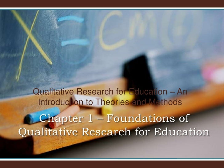 Qualitative Research for Education – An Introduction to Theories and Methods<br />Chapter 1 – Foundations of Qualitative R...