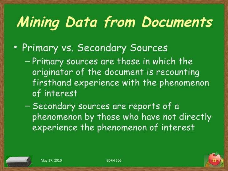 Mining Data from Documents <ul><li>Primary vs. Secondary Sources </li></ul><ul><ul><li>Primary sources are those in which ...