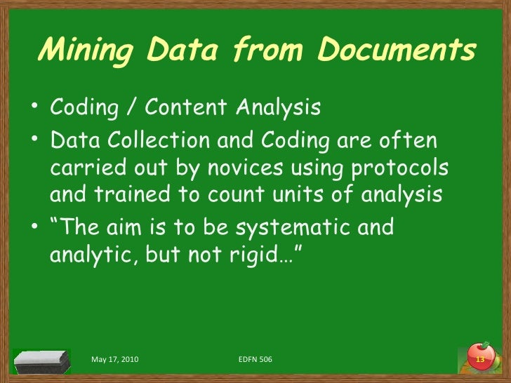 Mining Data from Documents <ul><li>Coding / Content Analysis </li></ul><ul><li>Data Collection and Coding are often carrie...