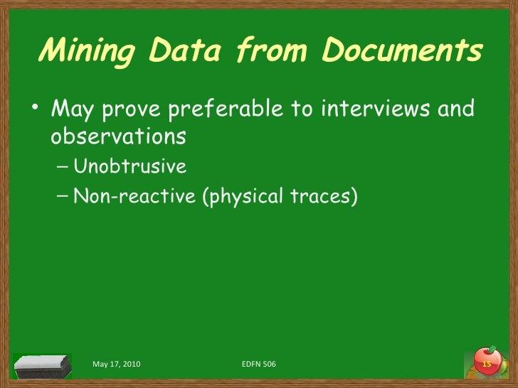 Mining Data from Documents <ul><li>May prove preferable to interviews and observations </li></ul><ul><ul><li>Unobtrusive <...