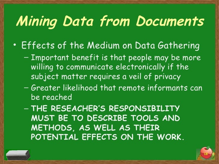 Mining Data from Documents <ul><li>Effects of the Medium on Data Gathering </li></ul><ul><ul><li>Important benefit is that...