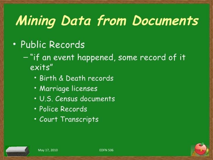 """Mining Data from Documents <ul><li>Public Records </li></ul><ul><ul><li>"""" if an event happened, some record of it exits"""" <..."""