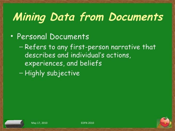 Mining Data from Documents <ul><li>Personal Documents </li></ul><ul><ul><li>Refers to any first-person narrative that desc...