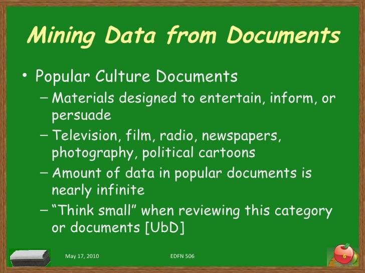 Mining Data from Documents <ul><li>Popular Culture Documents </li></ul><ul><ul><li>Materials designed to entertain, inform...