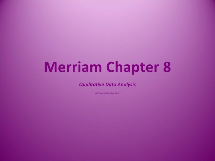 Merriam Chapter 8 Qualitative Data Analysis Jeff Yund and Heather White