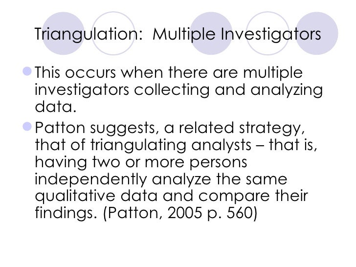 Triangulation:  Multiple Investigators <ul><li>This occurs when there are multiple investigators collecting and analyzing ...