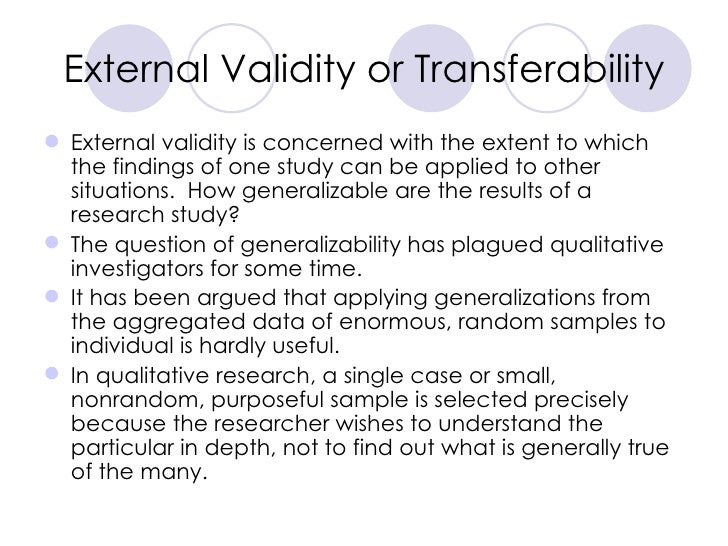 External Validity or Transferability <ul><li>External validity is concerned with the extent to which the findings of one s...