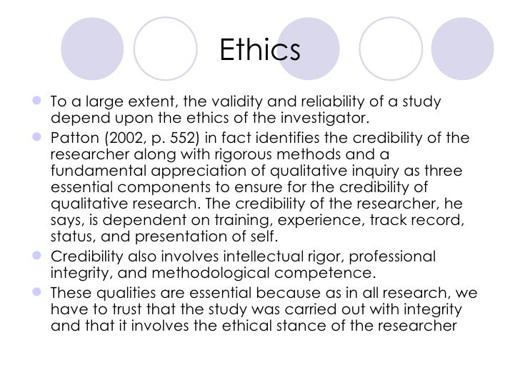 Ethics <ul><li>To a large extent, the validity and reliability of a study depend upon the ethics of the investigator. </li...