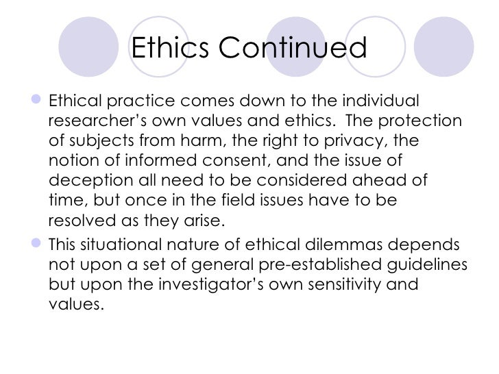 Ethics Continued <ul><li>Ethical practice comes down to the individual researcher's own values and ethics.  The protection...