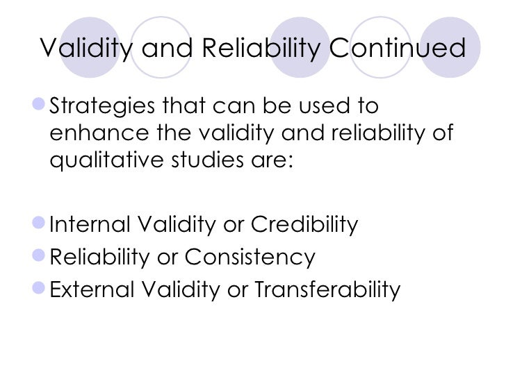 Validity and Reliability Continued <ul><li>Strategies that can be used to enhance the validity and reliability of qualitat...