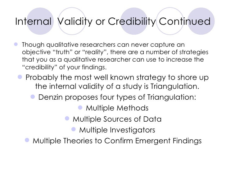 """Internal  Validity or Credibility Continued <ul><li>Though qualitative researchers can never capture an objective """"truth"""" ..."""