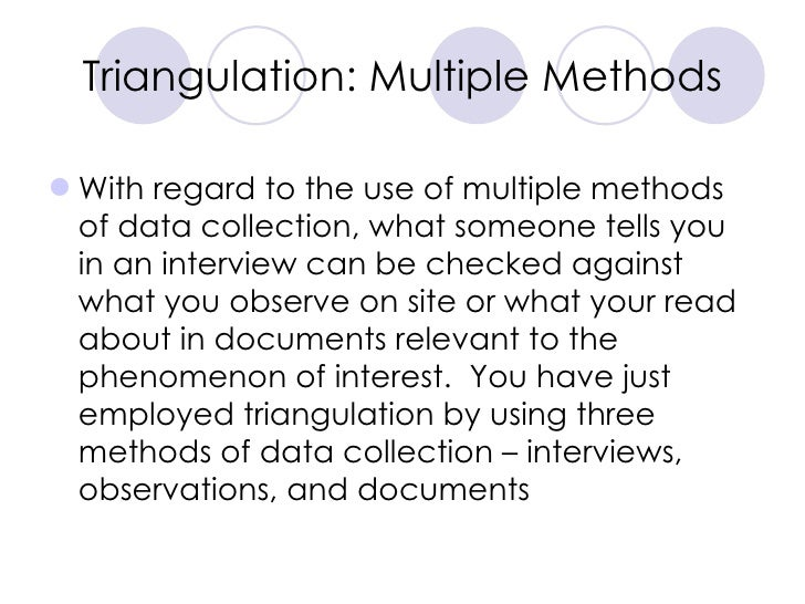 Triangulation: Multiple Methods <ul><li>With regard to the use of multiple methods of data collection, what someone tells ...