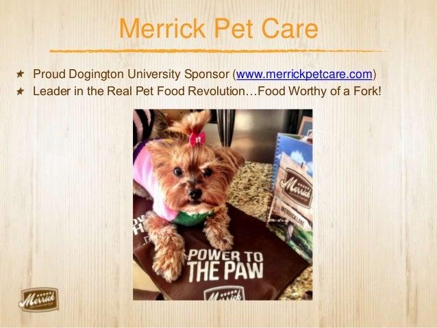 Merrick Pet CareProud Dogington University Sponsor (www.merrickpetcare.com)Leader in the Real Pet Food Revolution…Food Wor...
