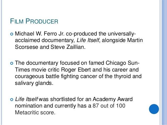 FILM PRODUCER  Michael W. Ferro Jr. co-produced the universally- acclaimed documentary, Life Itself, alongside Martin Sco...