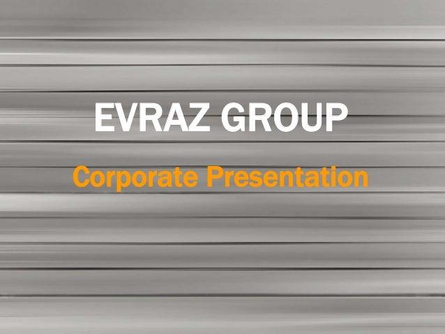 EVRAZ GROUPCorporate Presentation